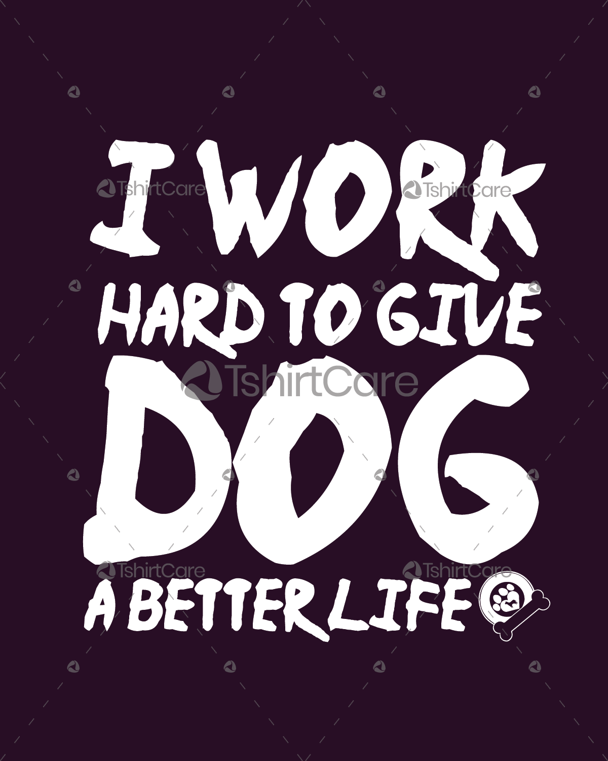 7b1f44101 I work hard to give my dog a better life T shirt Design for Only Dog Lover  Tee Shirts - TshirtCare